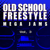 Old School Freestyle Mega Jams Vol. 3 by Various Artists