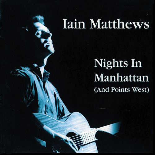 Nights In Manhattan (And Points West) by Iain Matthews