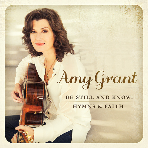 Be Still And Know... Hymns & Faith by Amy Grant