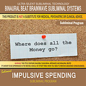 Impulsive Spending by Binaural Beat Brainwave Subliminal Systems