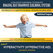 Hyperactivity (Hyperactive Aid) by Binaural Beat Brainwave Subliminal Systems