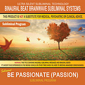 Be Passionate (Passion) by Binaural Beat Brainwave Subliminal Systems