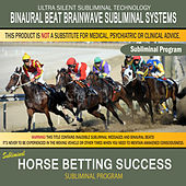 Horse Betting Success by Binaural Beat Brainwave Subliminal Systems