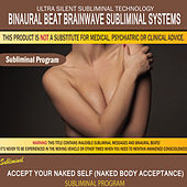 Accept Your Naked Self (Naked Body Acceptance) by Binaural Beat Brainwave Subliminal Systems