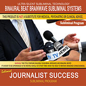 Journalist Success by Binaural Beat Brainwave Subliminal Systems