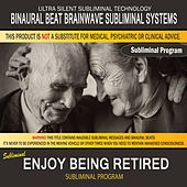 Enjoy Being Retired by Binaural Beat Brainwave Subliminal Systems