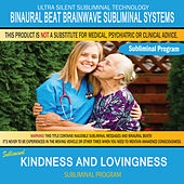 Kindness and Lovingness by Binaural Beat Brainwave Subliminal Systems