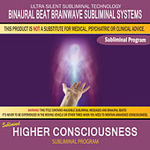 Higher Consciousness by Binaural Beat Brainwave Subliminal Systems