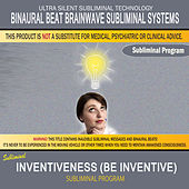Inventiveness (Be Inventive) by Binaural Beat Brainwave Subliminal Systems