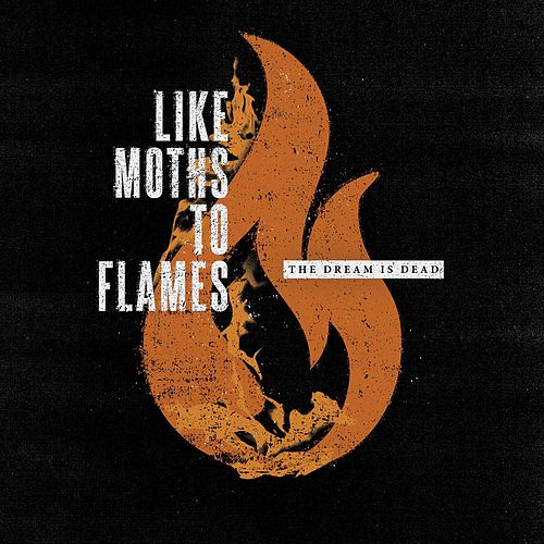 The Dream Is Dead by Like Moths To Flames