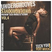 Undergrooves, Vol. 4 (Freakin' Tech House & Techno For Underground Clubbers) von Various Artists