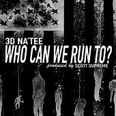 Who Can We Run To by 3D Natee