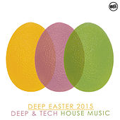 Deep Easter 2015 - Deep & Tech House Music by Various Artists