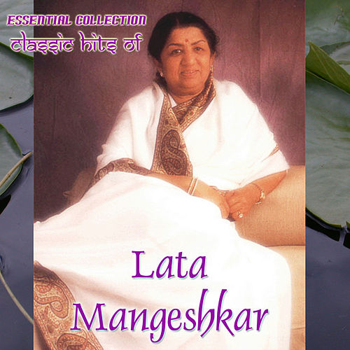 Essential Collection: Classic Hits of Lata Mangeshkar by Lata Mangeshkar