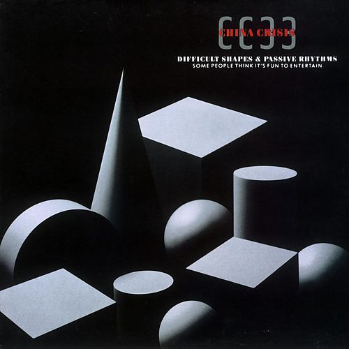 Difficult Shapes And Passive Rhythms Some People Think Etc by China Crisis