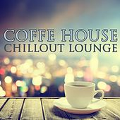 Coffee House Music - Chillout lounge by Various Artists