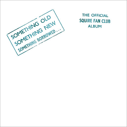 Something Old, Something New, Something Borrowed…The Official Squire Fan Club Album by Squire