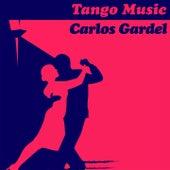 Tango Music: Carlos Gardel by Carlos Gardel