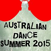Australian Dance Summer 2015 (30 Top Songs Selection for DJ from Ibiza) by Various Artists