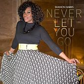 Never Let You Go by Shanon Harris