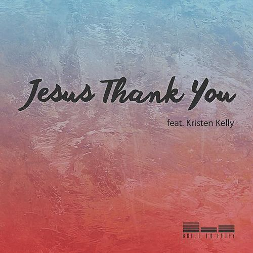 Jesus Thank You by Kristen Kelly