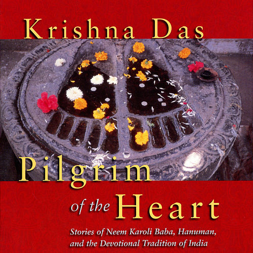 Pilgrim of the Heart von Krishna Das