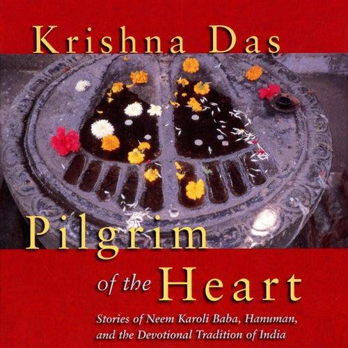 Pilgrim of the Heart by Krishna Das