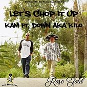 Chop it Up ft. Down aka Kilo & Rose Gold by Kam