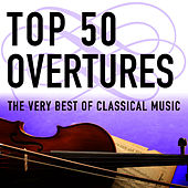 Top 50 Overtures - The Very Best of Classical Music by Various Artists