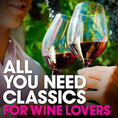 For Wine Lovers: All You Need Classics by Various Artists