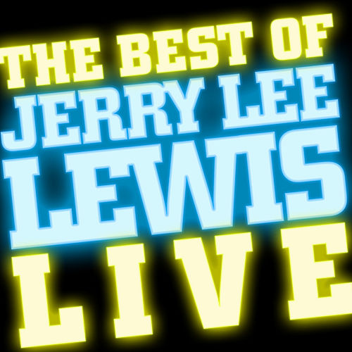 The Best Of Jerry Lee Lewis - Live! by Jerry Lee Lewis