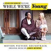 While We're Young (Noah Baumbach's Original Motion Picture Soundtrack) von Various Artists