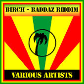 Birch - Baddaz Riddim by Various Artists