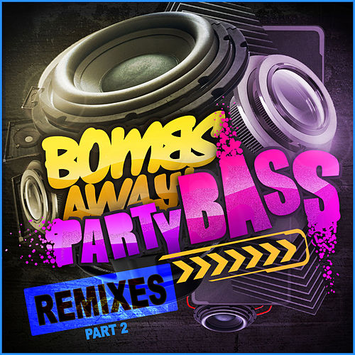 Party Bass Remixes Part 2 by Bombs Away