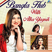 Bangla Hub - With Alka Yagnik by Various Artists
