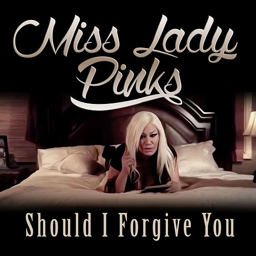 Should I Forgive You - Single by Miss Lady Pinks