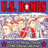Put Strength in the Final Blow [The Disaster Edition] by U.S. Bombs