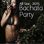All-Star Bachata Party 2015: The Very Best Bachata Music by Various Artists