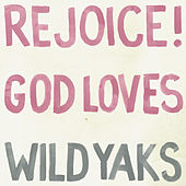 Rejoice! God Loves Wild Yaks by Wild Yaks