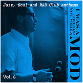 I Was a Mod Before You Were a Mod Vol. 6 von Various Artists
