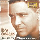 Llora Corazón by Juan Manuel