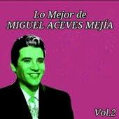 Lo Mejor de Miguel Aceves Mejía, Vol. 2 by Miguel Aceves Mejia