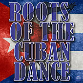 Roots Of The Cuban Dance by Various Artists