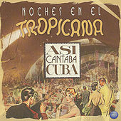 Noches en el Topicana: Asi Cantaba Cuba by Various Artists