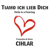 Tiamo Ich lieb Dich by Franziska
