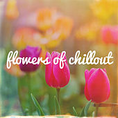 Flowers of Chillout by Various Artists