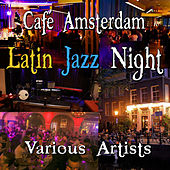 Café Amsterdam - Latin Jazz Night by Various Artists