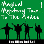 Magical Mistery Tour... To the Andes, Vol. 1 by Hijos Del Sol