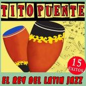 Tito Puente el Rey del Latin Jazz. 15 Éxitos by Tito Puente