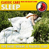 Sleep: Classic Care - Music for Healthy Living for Sweet Dreams & Peaceful Sleep by Various Artists